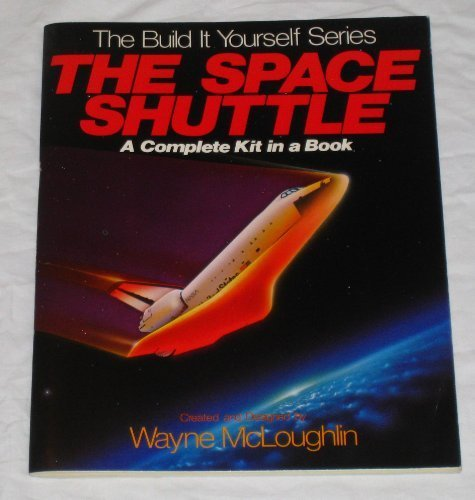 9780316562164: The Space Shuttle : A Complete Kit in a Book ( the Build It Yourself Series )