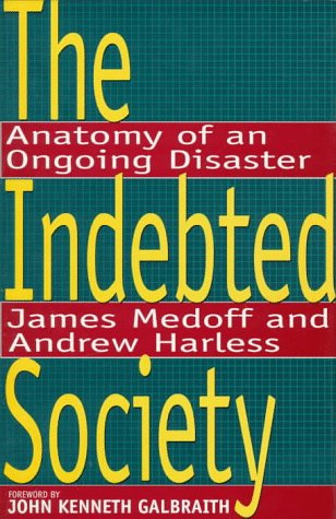 9780316565868: The Indebted Society: Anatomy of an Ongoing Disaster