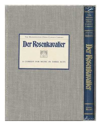 9780316568371: Richard Strauss, Der Rosenkavalier : Comedy for Music in Three Acts / Libretto by Hugo Von Hofmannsthal ; Story Adaptation by Anthony Burgess ; Introduction by George R. Marek ; General Editor, Robert Sussman Stewart