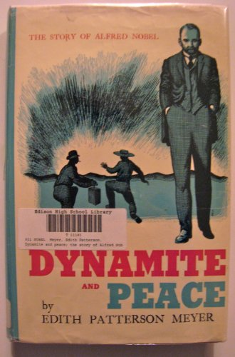 Dynamite and Peace the Story of Alfred Nobel: Meyer, E. P.