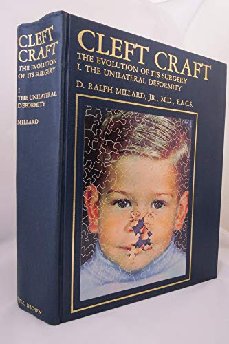 9780316571371: Cleft Craft. The Evolution of Its Surgery. I: The Unilateral Deformity (Vol 1)