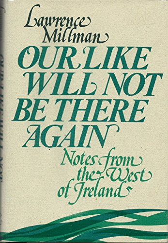 9780316573863: Our Like Will Not Be There Again: Notes from the West of Ireland