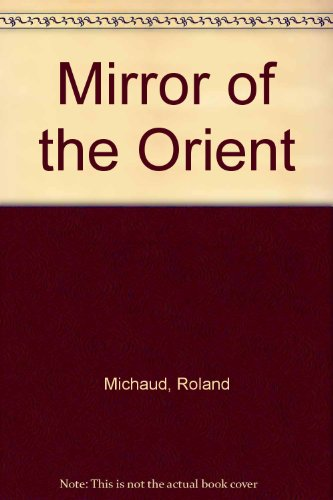 Mirror of the Orient (0316574724) by Michaud, Roland
