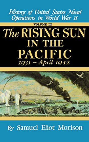 The Rising Sun in the Pacific, 1931 - April 1942 (History of United States Naval Operations in ...
