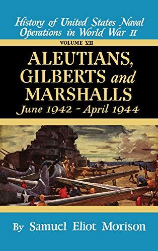 9780316583077: Aleutians, Gilberts, Marshalls: June 1942 - April 1944 - Volume 7: Aleutians, Gilberts and Marshalls, June 1942-Aug.1944 v. 7