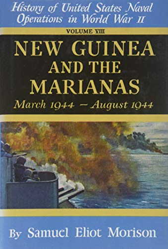 9780316583084: New Guinea & the Marianas: March 1944 - August 1944 - Volume 8 (History of the United States Naval Operations in World War Two)