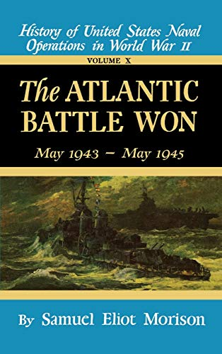 9780316583107: The Atlantic Battle Won: Volume 10 May 1943 - May 1945 (History of United States Naval Operations in World War II)