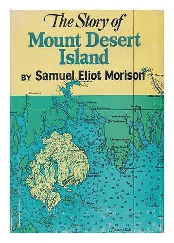 Story of Mt. Desert Island, Maine: Morison, Samuel Eliot