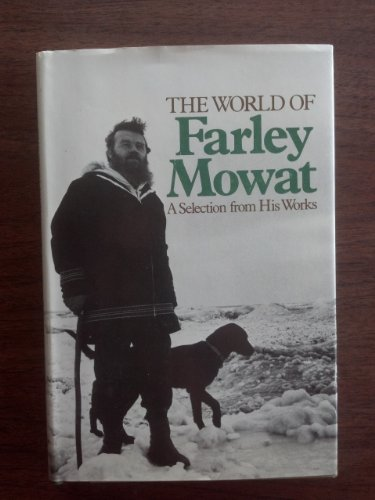 9780316586894: The World of Farley Mowat: A Selection from His Works