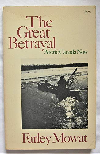 The great betrayal: Arctic Canada now (0316586943) by Farley Mowat