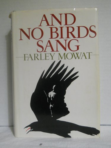 And No Birds Sang: Mowat, Farley