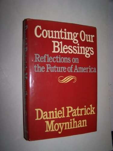 Counting Our Blessings Reflections On The Future Of America: Moynihan, Daniel Patrick