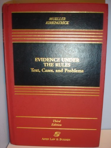 9780316589024: Evidence Under the Rules: Text, Cases, and Problems (Law School Casebook Series)