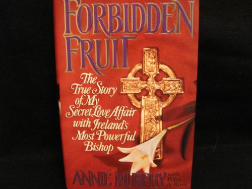 9780316590907: Forbidden Fruit: The True Story of My Secret Love Affair With Ireland's Most Powerful Bishop