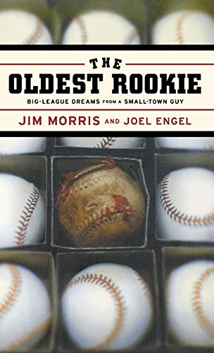 The Oldest Rookie: Big-League Dreams from a: Morris, Jim; Engel,