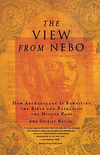 THE VIEW FROM NEBO How Archaeology is Rewriting the Bible and Reshaping the Middle East