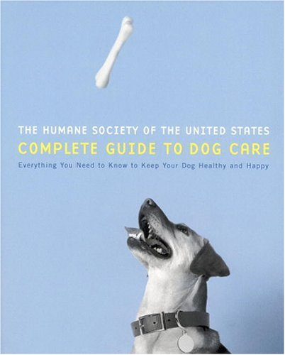 9780316595476: The Humane Society of the United States Complete Guide to Dog Care: Everything You Need to Keep Your Dog Healthy and Happy