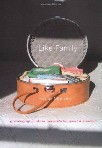 Like Family: Growing Up in Other People's Houses: A Memoir: Paula McLain