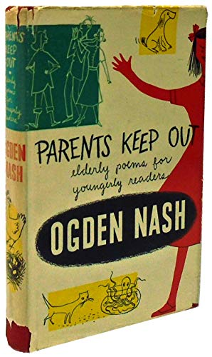 Parents Keep Out: Elderly Poems for Youngerly Readers: Ogden Nash