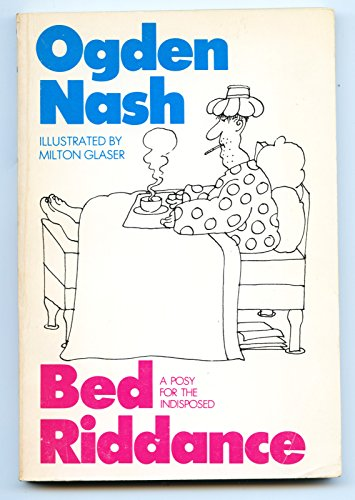 Bed Riddance: A Posy for the Indisposed: Nash, Ogden