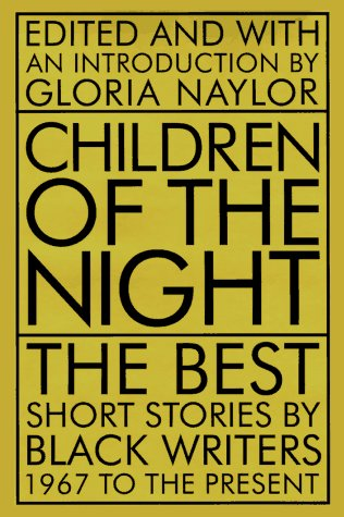 CHILDREN OF THE NIGHT: The Best Short Stories by Black Writers, 1967 to the Present: Naylor, Gloria...