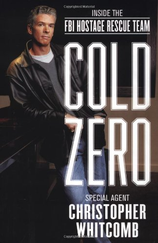 Cold Zero Inside the FBI Hostage Rescue Team: Whitcomb, Christopher *AUTHOR SIGNED*