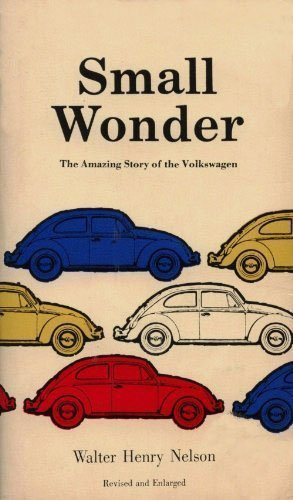 9780316603096: Small Wonder: The Amazing Story of the Volkswagen.
