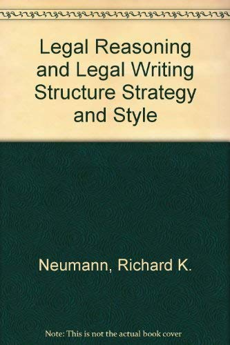 9780316603904: Legal Reasoning and Legal Writing Structure Strategy and Style (Legal Reasoning & Legal Writing)