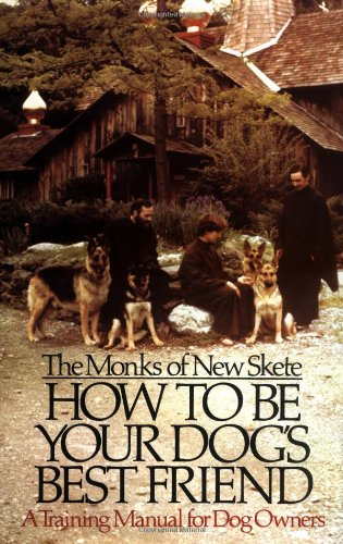 How to Be Your Dog's Best Friend: A Training Manual for Dog Owners: New Skete Monks