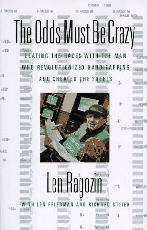 9780316604970: The Odds Must Be Crazy: Beating the Races with the Man Who Revolutionized Handicapping