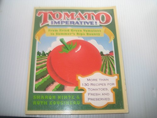 9780316607940: Tomato Imperative!: From Fried Green Tomatoes to Summer's Ripe Bounty