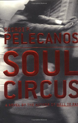 Soul Circus / Hell to Pay: Pelecanos, George P.
