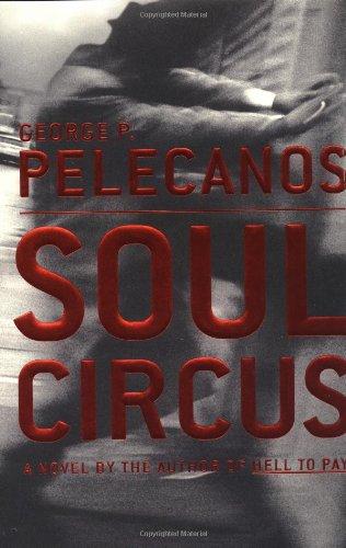 Soul Circus: Pelecanos, George P.