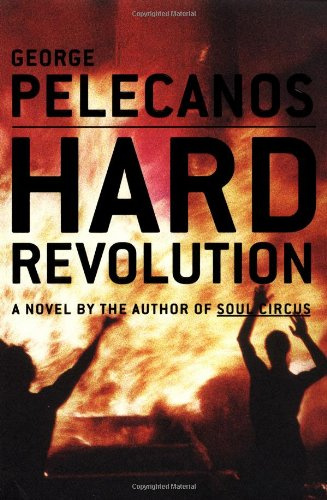Hard Revolution: A Novel: Pelacanos, George P.; Pelecanos, George