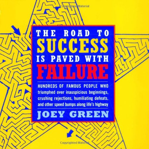 The Road to Success is Paved with Failure: How Hundreds of Famous People Triumphed Over Inauspicious Beginnings, Crushing Rejection, Humiliating Defeats and Other Speed Bumps Along Life's Highway (0316611166) by Joey Green