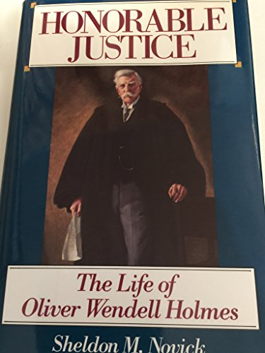 9780316613255: Honorable Justice: The Life of Oliver Wendell Holmes