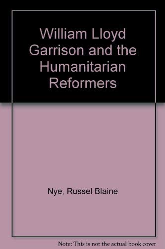 William Lloyd Garrison and the Humanitarian Reformers: Russel Blaine Nye