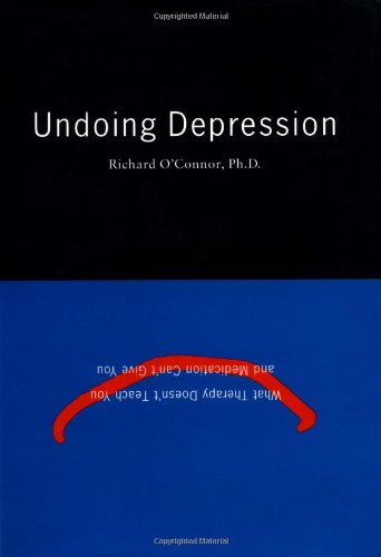 9780316626439: Undoing Depression: What Therapy Doesn't Teach You and Medication Can't Give You