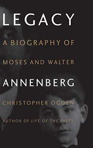 Legacy : A Biography of Moses and Walter Annenberg