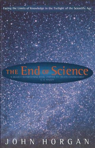 9780316640527: The End Of Science: Facing the Limits of Knowledge in the Twilight of the Scientific Age