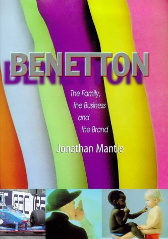 9780316640831: Benetton: the Family, the Business and the Brand