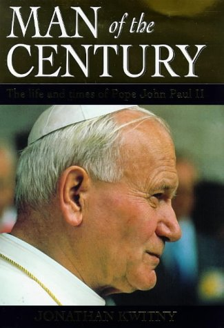Man of the Century: Pope John Paul II: Jonathan Kwitny