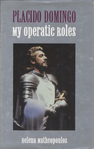 Placido Domingo: My Operatic Roles (0316643769) by Matheopoulos, Helena; Domingo, Placido