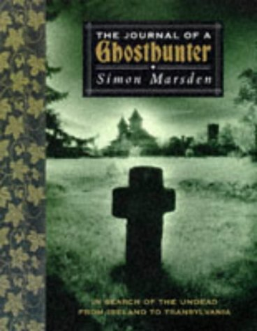 9780316643931: Journal of a Ghost Hunter: In Search of the Undead from Ireland to Transylvania