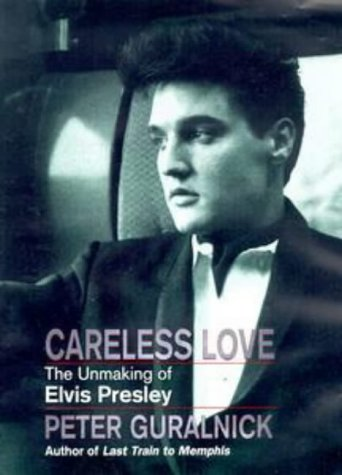 9780316644020: Careless Love: Unmaking of Elvis Presley