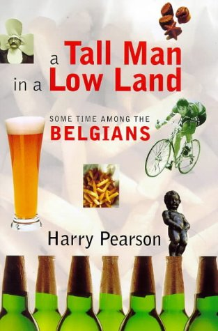 A Tall Man in a Low Land: Some Time Among the Belgians: Pearson, Harry