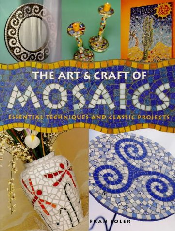 The Art And Craft Of Mosaics: Essential: Soler, Fran