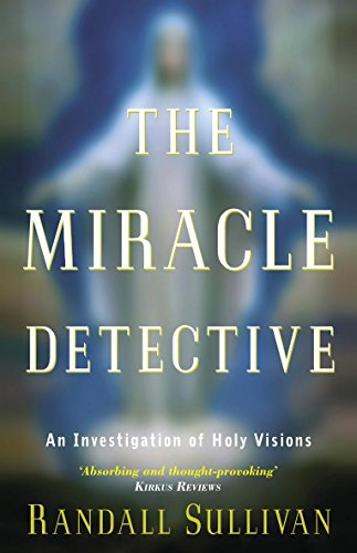9780316648387: The Miracle Detective : An Investigation of Holy Visions