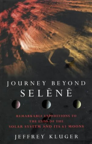Journey Beyond Selene: Remarkable Expeditions Past Our: Jeffrey Kluger