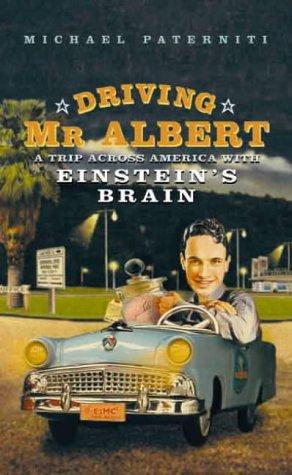 Driving Mr Albert; A Trip Across America with Einstein's Brain: Paterniti,Michael